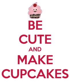 Poster: BE CUTE AND MAKE CUPCAKES