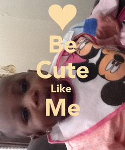 Poster: Be Cute Like  Me