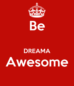 Poster: Be  DREAMA Awesome