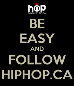Poster: BE EASY AND FOLLOW HIPHOP.CA