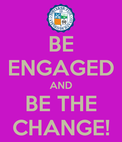 Poster: BE ENGAGED AND BE THE CHANGE!