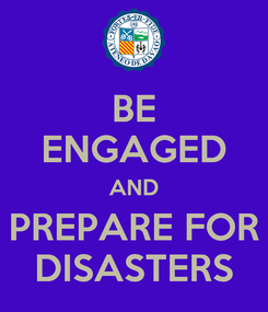 Poster: BE ENGAGED AND PREPARE FOR DISASTERS