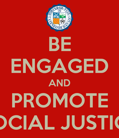 Poster: BE ENGAGED AND PROMOTE SOCIAL JUSTICE