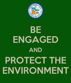 Poster: BE ENGAGED AND PROTECT THE ENVIRONMENT