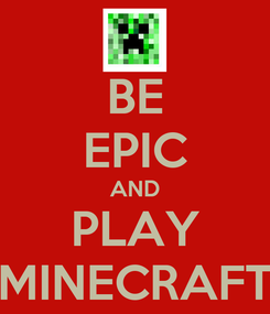 Poster: BE EPIC AND PLAY MINECRAFT