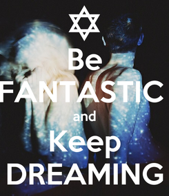Poster: Be FANTASTIC  and Keep DREAMING