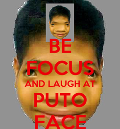 Poster: BE FOCUS AND LAUGH AT PUTO FACE