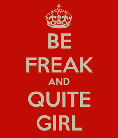 Poster: BE FREAK AND QUITE GIRL