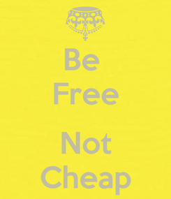 Poster: Be  Free  Not Cheap