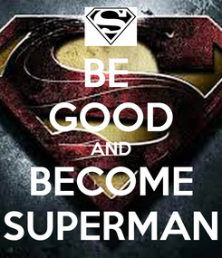 Poster: BE  GOOD AND BECOME SUPERMAN
