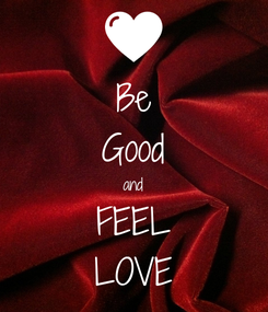 Poster: Be Good and FEEL LOVE