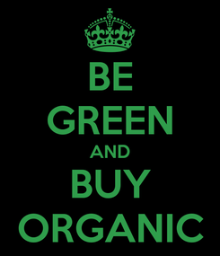 Poster: BE GREEN AND BUY ORGANIC