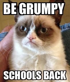 Poster: BE GRUMPY  SCHOOLS BACK