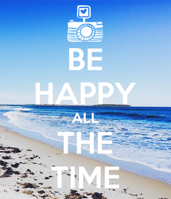 Poster: BE HAPPY ALL THE TIME