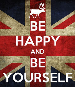 Poster: BE HAPPY AND BE YOURSELF