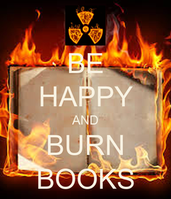 Poster: BE HAPPY AND BURN BOOKS