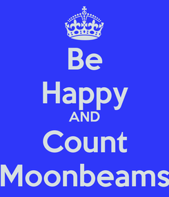 Poster: Be Happy AND Count Moonbeams