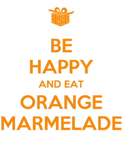 Poster: BE HAPPY AND EAT ORANGE MARMELADE