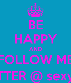 Poster: BE HAPPY AND FOLLOW ME ON TWITTER @ sexy_pretty1