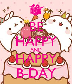 Poster: BE HAPPY AND HAPPY B-DAY