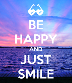 Poster: BE HAPPY AND JUST SMILE