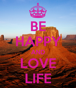 Poster: BE HAPPY AND LOVE LIFE