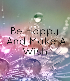 Poster: Be Happy  And Make A  Wish!