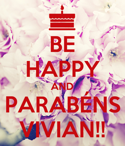 Poster: BE HAPPY AND PARABÉNS VIVIAN!!