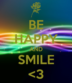 Poster: BE HAPPY AND SMILE <3