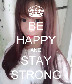 Poster: BE HAPPY AND STAY STRONG