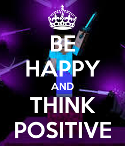 Poster: BE HAPPY AND THINK POSITIVE