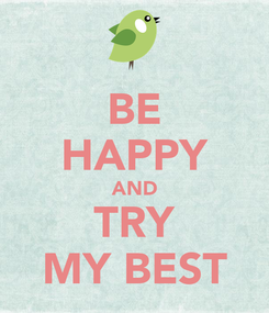 Poster: BE HAPPY AND TRY MY BEST