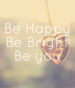 Poster: Be Happy Be Bright Be you
