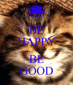 Poster: BE HAPPY  BE GOOD