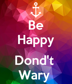 Poster: Be Happy  Dond't  Wary
