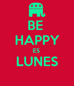 Poster: BE  HAPPY ES  LUNES