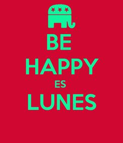 Poster: BE  HAPPY ES  LUNES