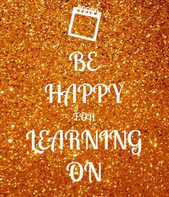 Poster: BE HAPPY FOR LEARNING ON