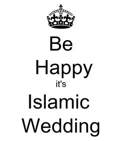 Poster: Be  Happy it's Islamic  Wedding