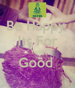 Poster: Be Happy  Its For Your Good