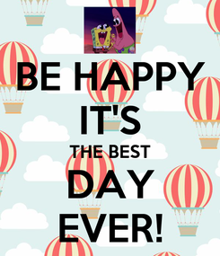 Poster: BE HAPPY IT'S THE BEST DAY EVER!