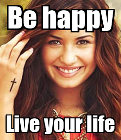 Poster: Be happy Live your life