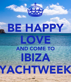Poster: BE HAPPY LOVE AND COME TO IBIZA YACHTWEEK