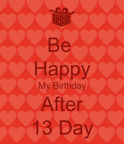 Poster: Be  Happy My Birthday After 13 Day