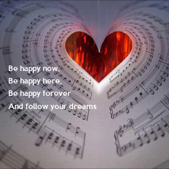 Poster: Be happy now, Be happy here, Be happy forever And follow your dreams