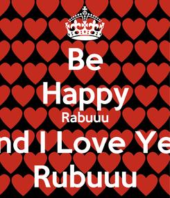 Poster: Be Happy Rabuuu And I Love Yew Rubuuu