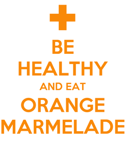 Poster: BE HEALTHY AND EAT ORANGE MARMELADE