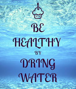 Poster: BE HEALTHY  BY DRING WATER