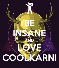 Poster: BE INSANE AND LOVE COOLKARNI