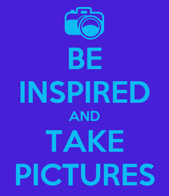Poster: BE INSPIRED AND TAKE PICTURES